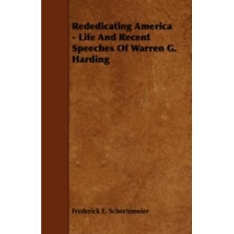 Rededicating America  Life and Recent Speeches of Warren G. Harding by Schortemeier & Frederick E.