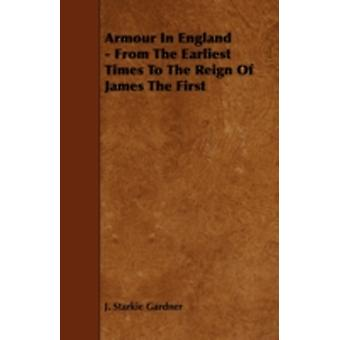 Armour in England  From the Earliest Times to the Reign of James the First by Gardner & J. Starkie