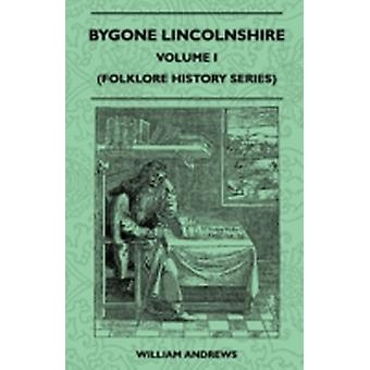 Bygone Lincolnshire  Volume I Folklore History Series by Andrews & William