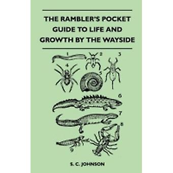 The Ramblers Pocket Guide to Life and Growth by the Wayside by Johnson & S. C.