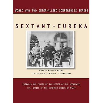 SEXTANT  EUREKA Cairo and Tehran 22 November7 December 1943 World War II InterAllied Conferences series by InterAllied Conferences staff