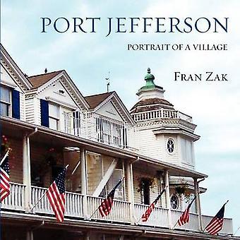 Port Jefferson Portrait of a Village by Zak & Fran
