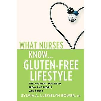 What Nurses Know...GlutenFree Lifestyle by Llewelyn Bower RN & Sylvia A.
