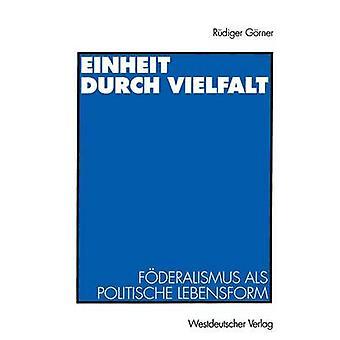 Einheit durch Vielfalt  Fderalismus als politische Lebensform by Grner & Rdiger