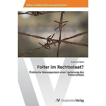 Folter im Rechtsstaat by van Veen Frank