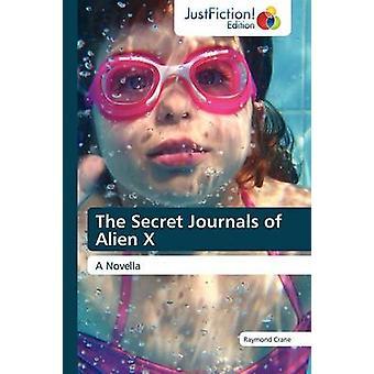 The Secret Journals of Alien X by Crane & Raymond