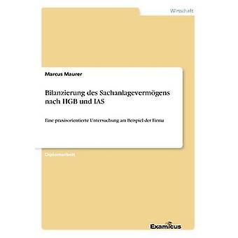 Bilanzierung des Sachanlagevermgens nach HGB und IAS Eine praxisorientierte Untersuchung am Beispiel der Firma by Maurer & Marcus