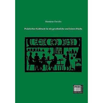 Praktisches Kochbuch Fur Die Gewohnliche Und Feinere Kuche by Davidis & Henriette