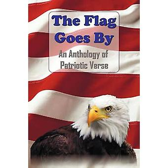 The Flag Goes by An Anthology of Patriotic Verse by Bennett & Henry Holcomb