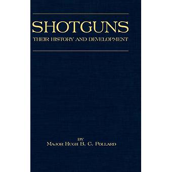 Shotguns  Their History and Development Shooting Series  Guns  Gunmaking by Pollard & H. B. C.