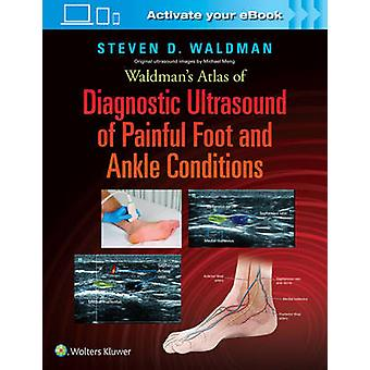 Waldmans Atlas of Diagnostic Ultrasound of Painful Foot and Ankle Conditions by Waldman & Steven