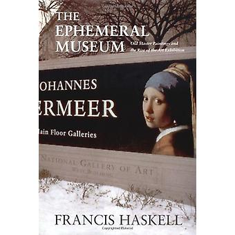 The Ephemeral Museum - Old Master Paintings and the Rise of the Art Ex