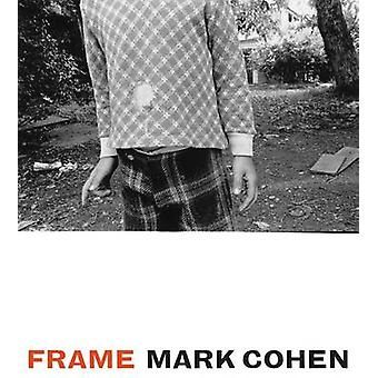 Frame - A Retrospective by Mark Cohen - Jane Livingston - 978147730372