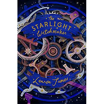 The Starlight Watchmaker by Lauren James - 9781781128954 Book