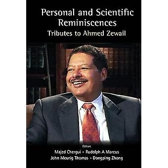 Personal And Scientific Reminiscences - Tributes To Ahmed Zewail by Ru