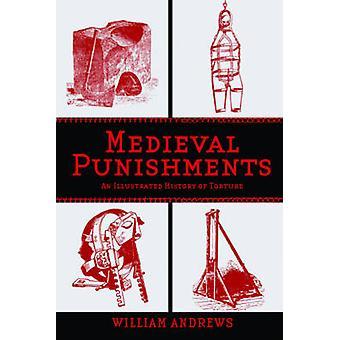 Middeleeuwse straffen - Een geïllustreerde geschiedenis van foltering door William An