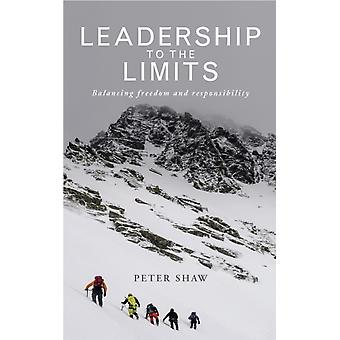 Leadership to the Limits by Peter Shaw
