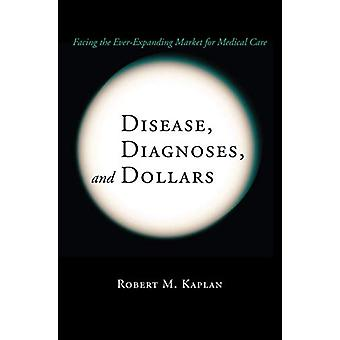 Disease - Diagnoses - and Dollars - Facing the Ever-Expanding Market f