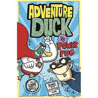 Adventure Duck vs Power Pug - Book 1 by Steve Cole - 9781408356838 Book