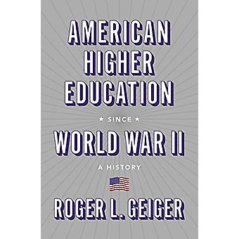 American Higher Education since World War II - A History by Roger L. G