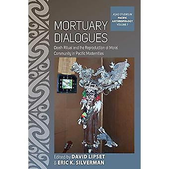 Mortuary Dialogues - Death Ritual and the Reproduction of Moral Commun