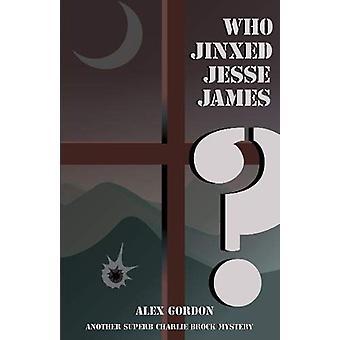 Who Jinxed Jesse James? by Alex Gordon - 9781901514711 Book