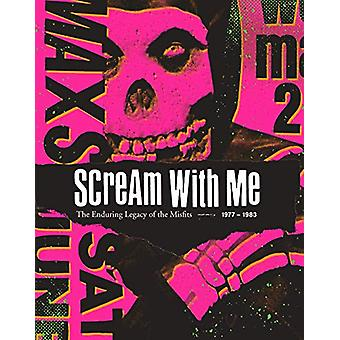 Scream With Me - The Enduring Legacy of the Misfits by Tom Bejgrowicz