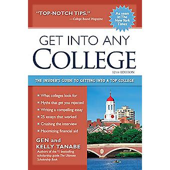 Get into Any College - The Insider's Guide to Getting into a Top Colle