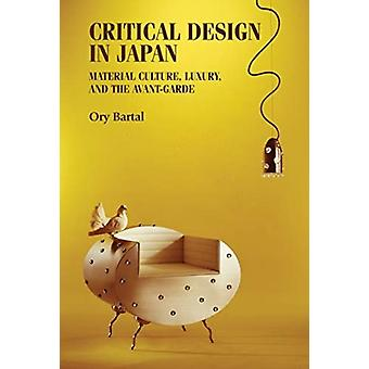 Critical Design in Japan  Material Culture Luxury and the AvantGarde by Ory Bartal