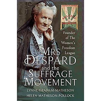 Mrs Despard and The Suffrage Movement by GrahamMatheson & Helen MathesonPollock & Lynne
