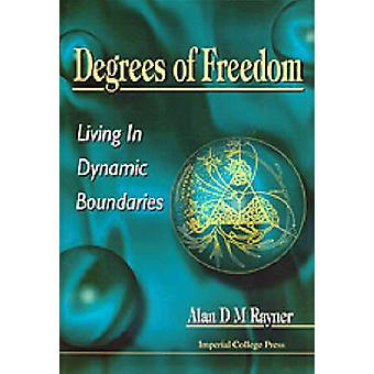 Degrees of Freedom - Living in Dynamic Boundaries by A. D. M Rayner -