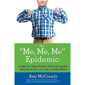 Me Me Me Epidemic A StepByStep Guide To Raising Capable Grateful Kids In An OverEntitled World
