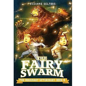 The Imaginary Veterinary The Fairy Swarm by Suzanne Selfors & Illustrated by Dan Santat