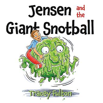 Jensen and the Giant Snotball by Tracey Fulton