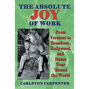 The Absolute Joy of Work - From Vermont to Broadway - Hollywood - and