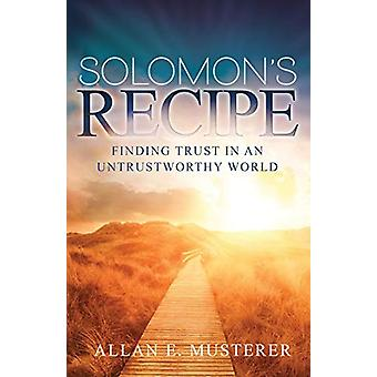 Solomon's Recipe - Finding Trust in an Untrustworthy World by Allan Mu