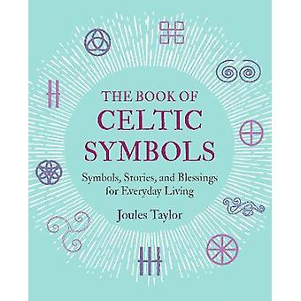 The Book of Celtic Symbols Symbols stories and blessings for everyday living