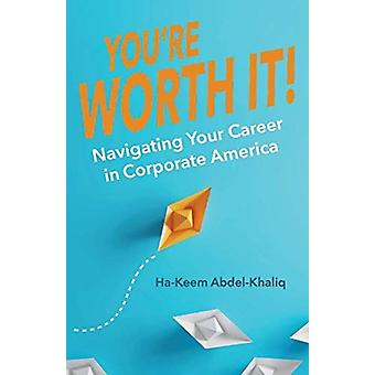 Youre Worth It  Navigating Your Career in Corporate America by Ha Keem Abdel Khaliq