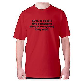 Miesten hauska töykeä t-paita isku lause tee hyökkäävä hilpeä-69% ihmisistä löytää jotain likaista kaikessa, mitä he lukevat