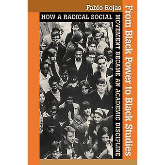 From Black Power to Black Studies  How a Radical Social Movement Became an Academic Discipline by Fabio Rojas