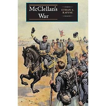 McClellan's War - The Failure of Moderation in the Struggle for the Un