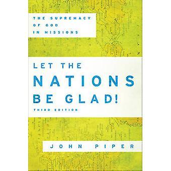 Laissez les Nations à être heureux! -La suprématie de Dieu dans les Missions (3e Revis
