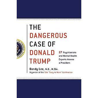The Dangerous Case of Donald Trump - 27 Psychiatrists and Mental Healt
