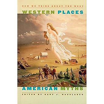 Les Places occidentales, mythes américains: Comment nous pensons de l'ouest