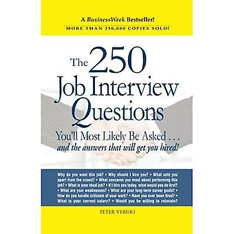 The 250 Job Interview Questions You'll Most Likely Be Asked: And the Answers That Will Get You Hired!