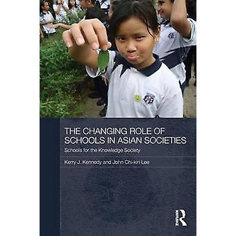 The Changing Role of Schools in Asian Societies by Kennedy & Kerry J.