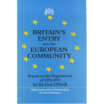 Britains Entry Into the European Community Report by Sir Con ONeill on the Negotiations 19701972 by Hannay & David