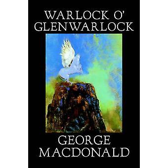 Warlock o Glenwarlock door George Macdonald literaire fictie door MacDonald & George