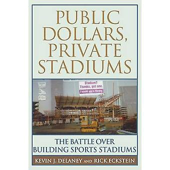 Public Dollars Private Stadiums by Kevin J. Delaney