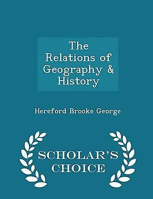 The Relations of Geography  History  Scholars Choice Edition by George & Hereford Brooke